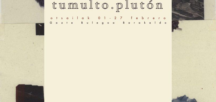 """EXPO GAZTEA: """"tumulto.plutón"""""""
